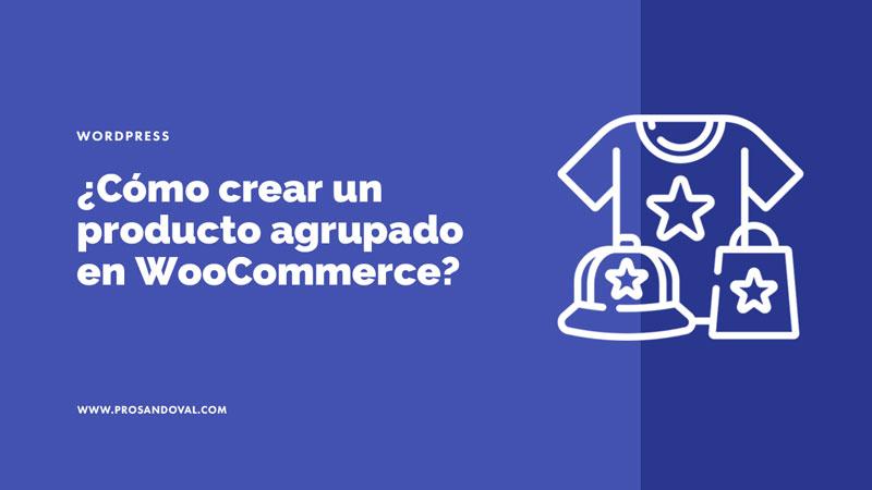 cómo crear un producto agrupado en WooCommerce guía paso a paso